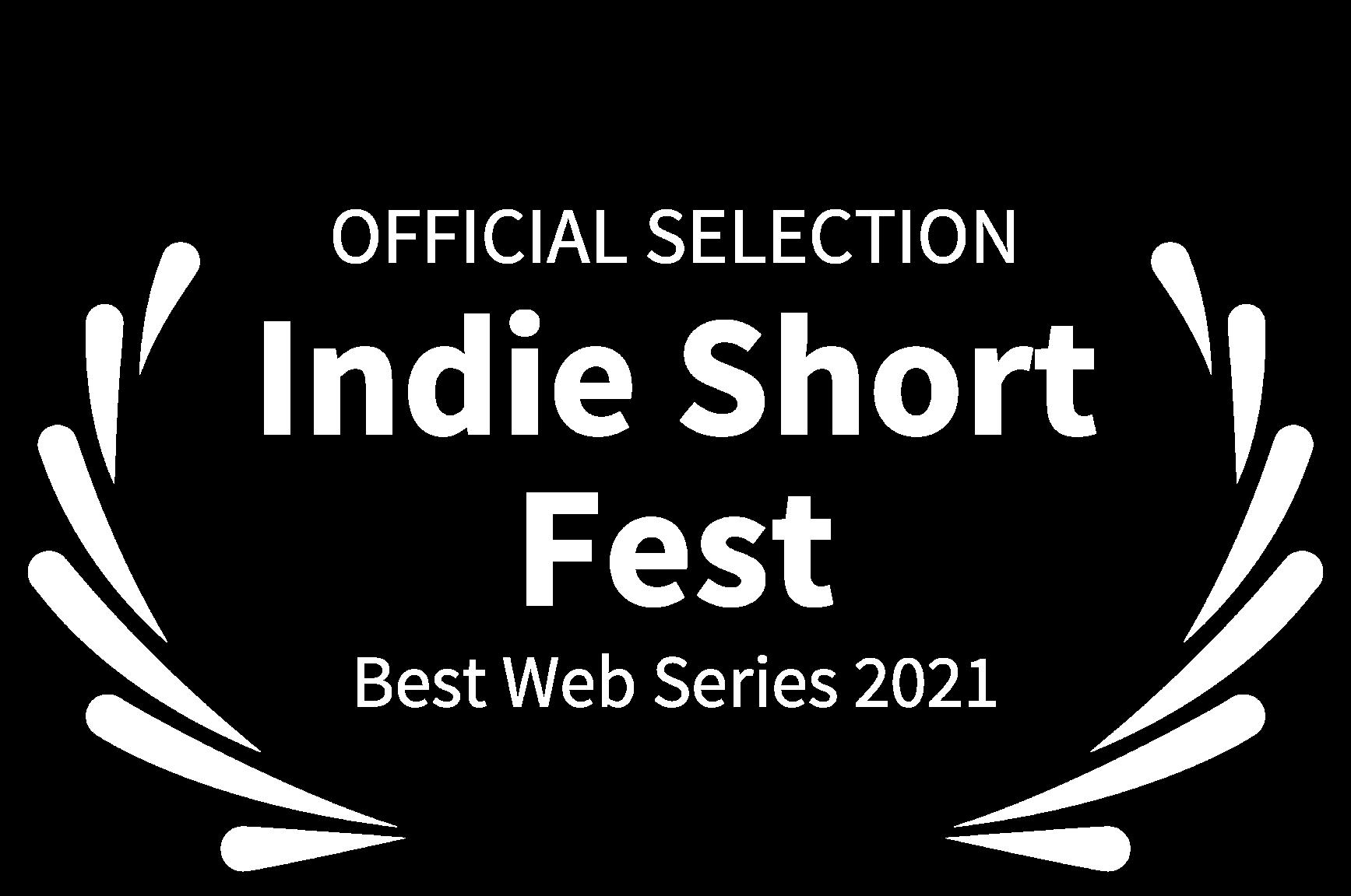 OFFICIAL SELECTION - Indie Short Fest - Best Web Series 2021 (1)