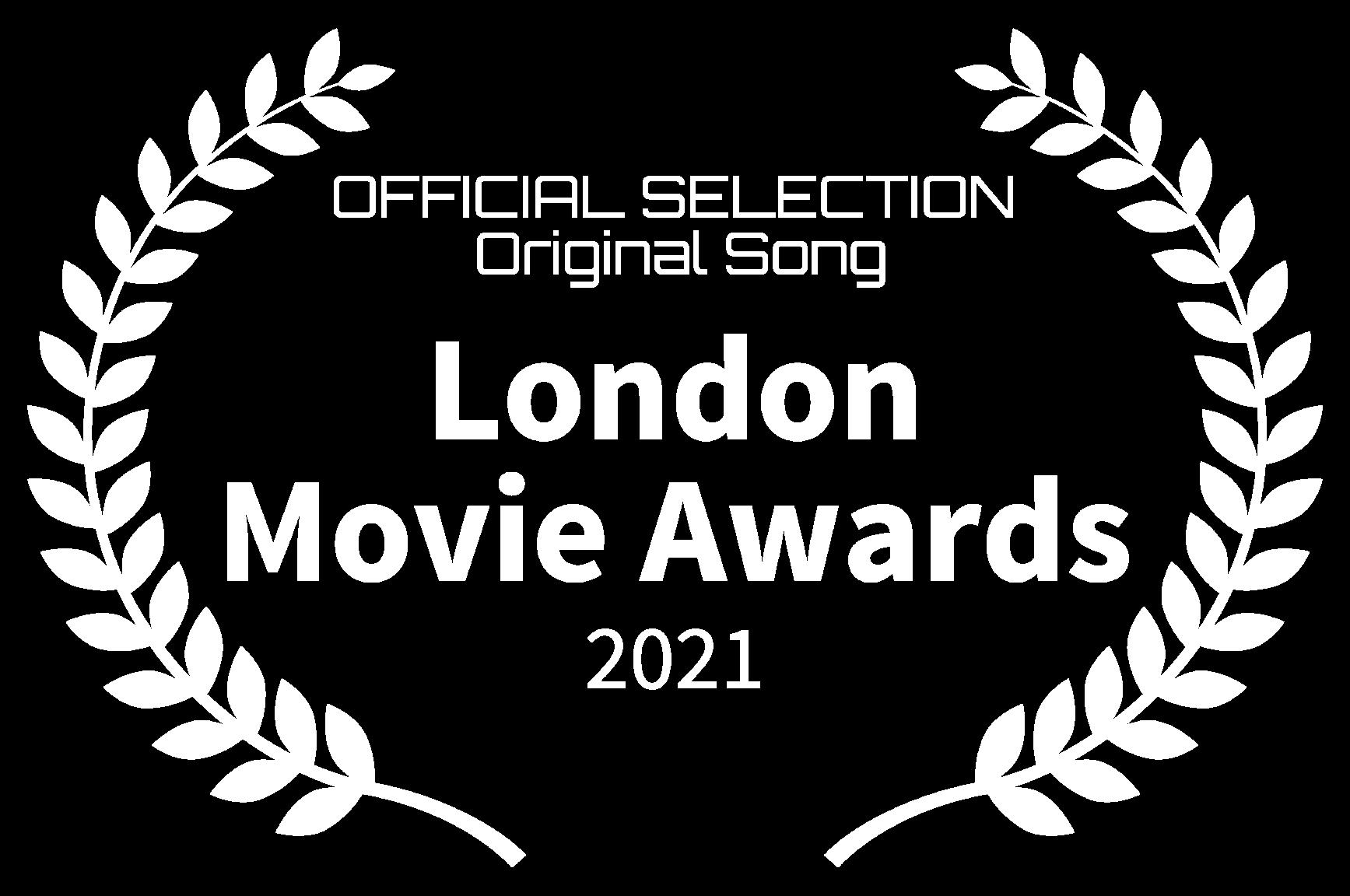 OFFICIAL SELECTION Original Song - London Movie Awards - 2021